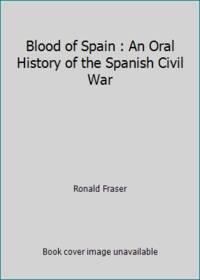 Blood of Spain : An Oral History of the Spanish Civil War by Ronald Fraser - 1979