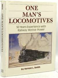ONE MAN'S LOCOMOTIVES: 50 Years Experience with Railways Motive Power
