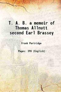 T. A. B. a memoir of Thomas Allnutt second Earl Brassey 1921