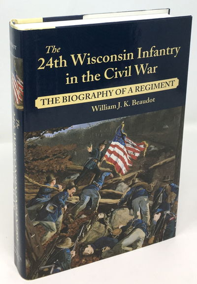 Beaudot, William J.K. The 24th Wisconsin Infantry in the Civil War: The Biography of a Regiment. Mec...