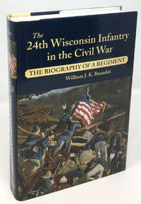 The 24th Wisconsin Infantry in the Civil War: The Biography of a Regiment