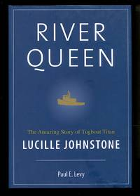 River Queen: The Amazing Story of Tugboat Titan Lucille Johnstone by Paul Levy  - Hardcover  - 2006  - from Don Wood Bookseller (SKU: 8369)