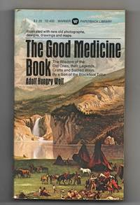 The Good Medicine Book: The Wisdom Of The Old Ones, Their Legends, Crafts And Sacred Ways