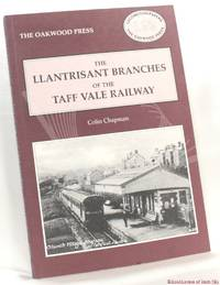 The Llantrisant Branches of the Taff Vale Railway: A History of the Llantrisant and Taff Vale Junction Railway and The Treferig Valley Railway