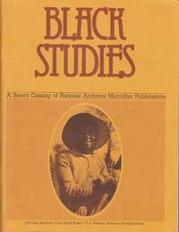 Black studies: A select catalog of National Archives microfilm publications