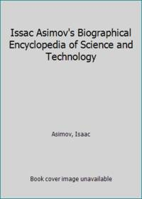 Issac Asimov's Biographical Encyclopedia of Science and Technology