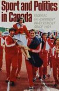 Sport and Politics in Canada : Federal Government Involvement since 1961
