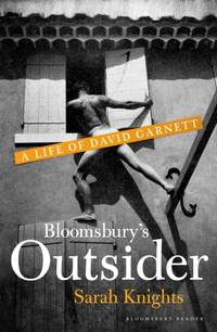 Bloomsbury's Outsider : A Life of David Garnett