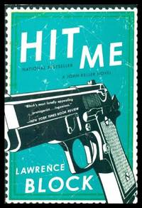 HIT ME - A John Keller Novel by  Lawrence Block - Paperback - First Printing - First Thus - 2013 - from W. Fraser Sandercombe (SKU: 223091)