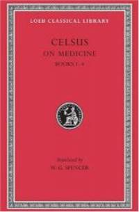 Celsus: On Medicine, Vol. 1, Books 1-4  (De Medicina, Vol. 1) (Loeb Classical Library, No. 292) (Volume I) by Celsus - 2005-09-04