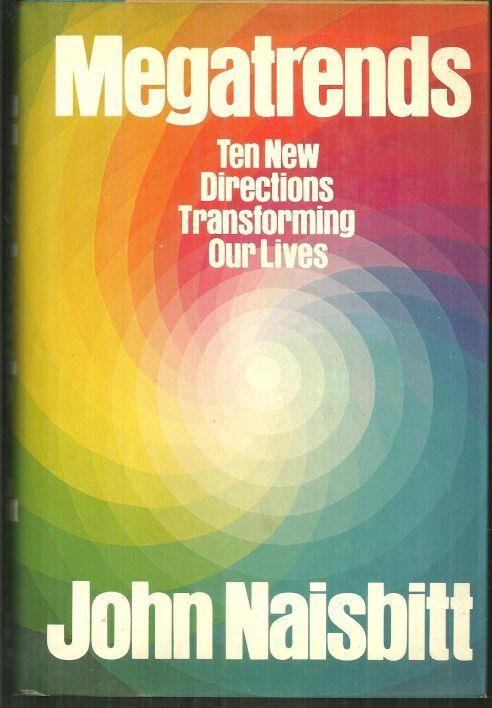 MEGATRENDS Ten New Directions Transforming Our Lives, Naisbitt, John
