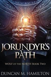 Jorundyr's Path : Wolf of the North Book 2 by Duncan Hamilton - 2017