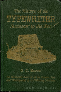 History of the Typewriter Successor to the Pen: An Illustrated Account of the Origin, Rise and Development of the Writing Machine