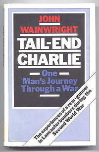 TAIL-END CHARLIE.  ONE MAN'S JOURNEY THROUGH A WAR.