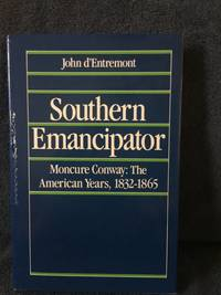 Southern emancipator : Moncure Conway, the American Years, 1832-1865