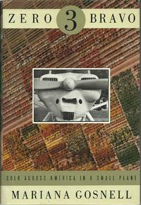 Zero Three Bravo - Solo Across America in a Small Plane by  Mariana Gosnell - First Edition - 1993 - from Elk Creek Heritage Books (SKU: 005429)