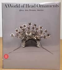 A WORLD OF HEAD ORNAMENTS: Africa, Asia, Oceania, America