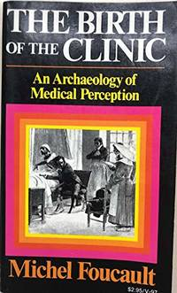 The Birth of the Clinic: An Archaeology of Medical Perception