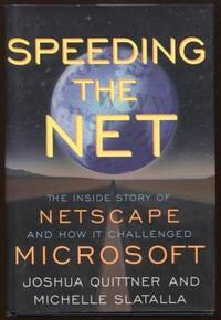Speeding the Net  The Inside Story of Netscape and How It Challenged  Microsoft by  Joshua & Michelle Slatalla Quittner - First Edition; First Printing - 1998 - from E Ridge fine Books (SKU: 6935)