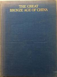 The Great Bronze Age of China: An Exhibition from the Peoples Republic of China