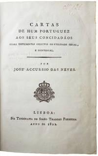 Cartas de hum portuguez aos seus concidadãos sobre differentes objectos de utilidade geral, e individual.