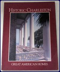 GREAT AMERICAN HOMES. HISTORIC CHARLESTON. Houses photographed by Peter Vitale and Steven Mays.