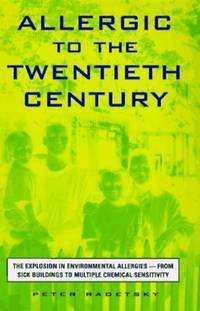 Allergic to the Twentieth Century: The Explosion in Environmental Allergies--From Sick Buildings...