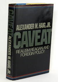 Caveat; Realism Reagan, and Foreign Policy by  Alexander M. Jr Haig - First Edition - 1984 - from Montgomery Rare Books & Manuscripts and Biblio.com