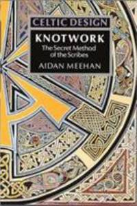 Celtic Design: Knotwork - The Secret Method of the Scribes by  Aidan Meehan - Paperback - 1991 - from ThriftBooks (SKU: G0500276307I4N00)