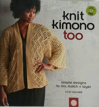Knit Kimono Too: Simple Designs to Mix, Match, and Layer by Vicki Square - Paperback - First Edition - 2010-12 - from Ruth Reaser and Biblio.com