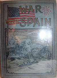 War with Spain: Including Battles on Sea and Land
