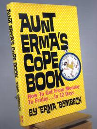 Aunt Erma's Cope Book: How to Get from Monday to Friday in 12 Days