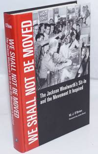 We Shall Not Be Moved: The Jackson Woolworth\'s Sit-In and the Movement It Inspired