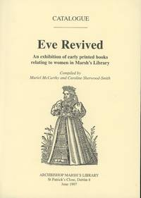Eve Revived: An Exhibition of Early Printed Books Relating to Women in Marsh's Library by  Muriel; Caroline Sherwood-Smith McCarthy - First printing - 1997 - from Common Crow Books (SKU: s00031048)