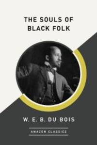 The Souls of Black Folk (AmazonClassics Edition) by W. E. B. Du Bois - 2017-06-27 - from Books Express (SKU: 1542047552n)