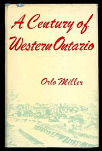 "A CENTURY OF WESTERN ONTARIO:  THE STORY OF LONDON, ""THE FREE PRESS,"" AND WESTERN ONTARIO, 1849-1959. by  Orlo Miller - First Edition - 1949 - from Capricorn Books (SKU: 28459)"