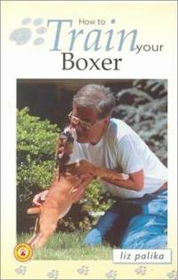 How to Train Your Boxer by  Liz Palika - Hardcover - 2000 - from ThriftBooks (SKU: G0793836581I3N00)
