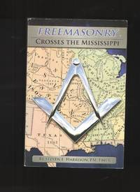 image of Freemasonry Crosses The Mississippi The Story Of the Missouri Grand Lodge  and Its Members Who Helped Shape the Craft, The Country and the World
