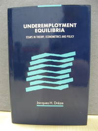Underemployment Equilibria: Essays in Theory, Econometrics and Policy by  Jacques H Dreze - Hardcover - 1991 - from PsychoBabel & Skoob Books (SKU: 461602)