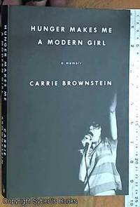 Hunger Makes Me a Modern Girl: A Memoir by  Carrie Brownstein - Paperback - First Edition - 2015 - from Syber's Books ABN 15 100 960 047 and Biblio.com