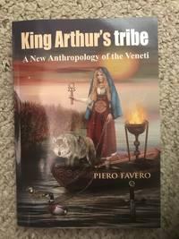 King Arthur's Tribe: a New Anthropology of the Veneti (Full Colour)