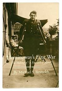 Hemingway's First War the Making of a Farewell to Arms: the Making of