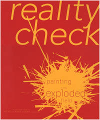 Reality Check: Painting in the Exploded Field: Selections from the Vicki and Kent Logan Collection