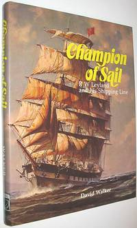 Champion of Sail : R W Leyland and His Shipping Line