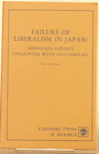 FAILURE OF LIBERALISM IN JAPAN Shidehara Kijuro's Encounter with  Anti-Liberals