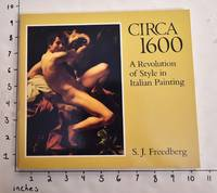 Circa 1600: A Revolution of Style in Italian Painting by  S. J Freedberg - Hardcover - 1983 - from Mullen Books, Inc. ABAA / ILAB (SKU: 33150)