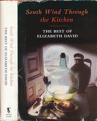 South Wind Through the Kitchen. The Best of Elizabeth David