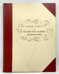 The War Between the United States and Mexico illustrated, Embracing Pictorial Drawings of All the Principal Conflicts by Carl Nebel... With a Description of Each Battle
