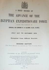 A Brief Record of the Advance of the Egyptian Expeditionary Force Under the Command of General Sir Edmund. H. H. Allenby, July 1917 to October 1918, Compiled from Official Sources