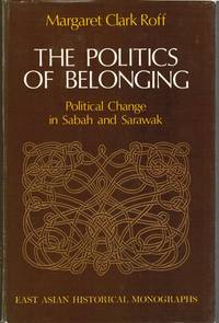 The Politics of Belonging: Political Change in Sabah and Sarawak by Margaret Clark Roff - First edition - 1974 - from The Penang Bookshelf and Biblio.com